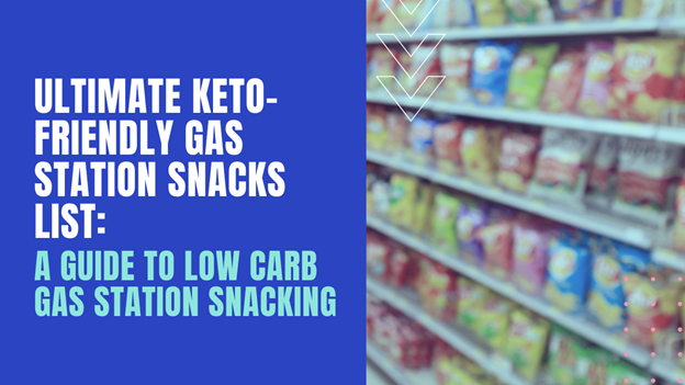 Photo of Ultimate Keto-Friendly Gas Station Snacks List: A Guide To Low Carb Gas Station Snacking.